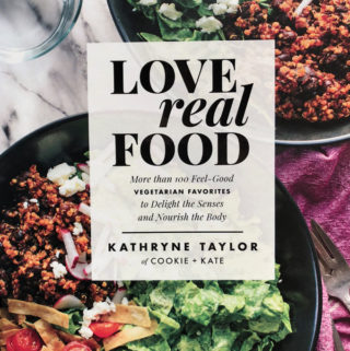Love Real Food by Kathryne Taylor (2017) of COOKIE & KATE